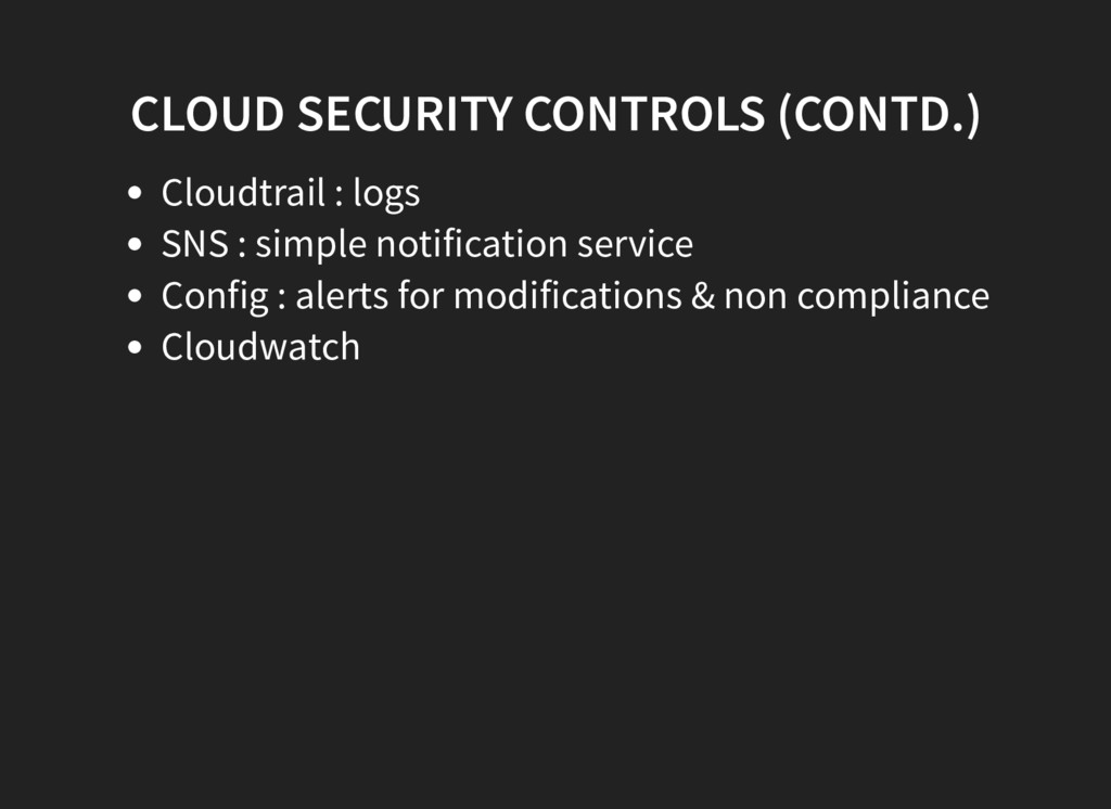 CLOUD SECURITY CONTROLS (CONTD.) Cloudtrail : l...
