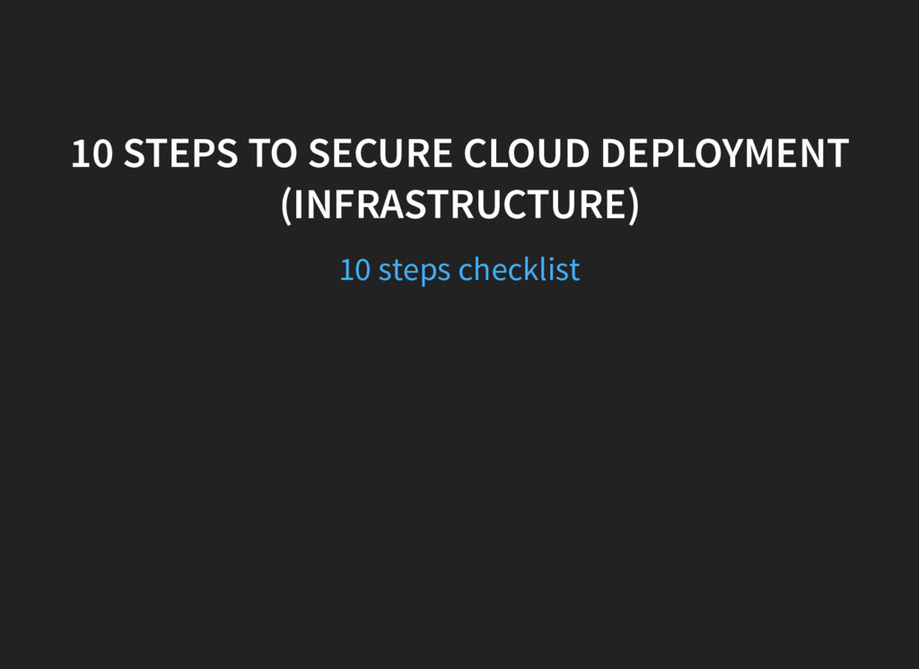 10 STEPS TO SECURE CLOUD DEPLOYMENT (INFRASTRUC...