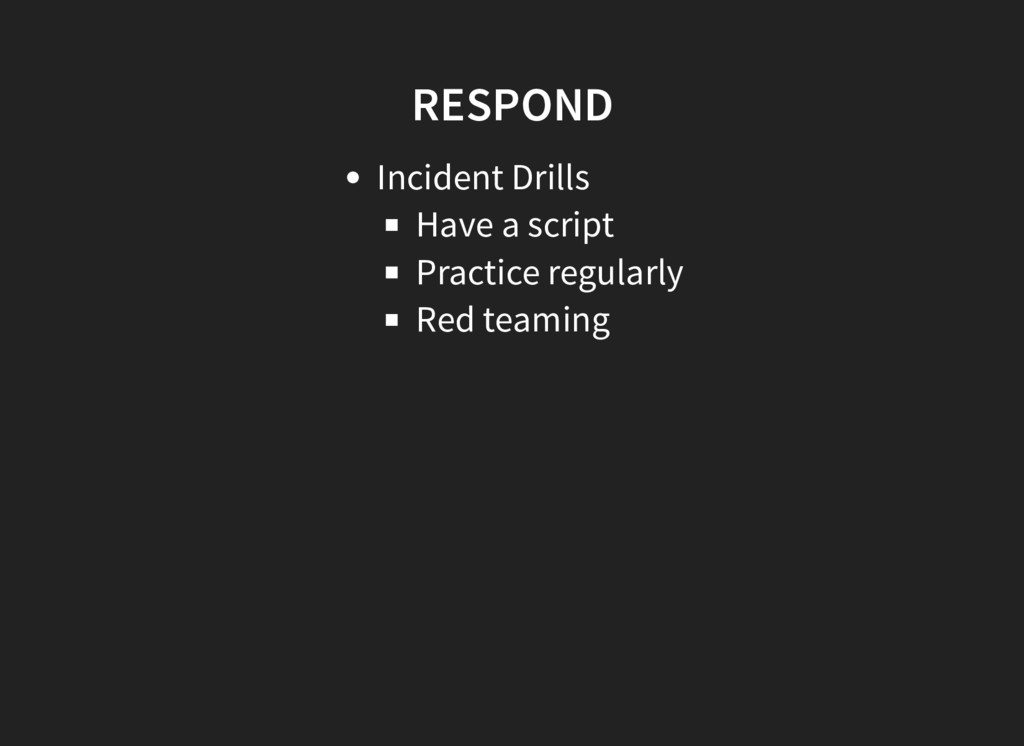 RESPOND Incident Drills Have a script Practice ...