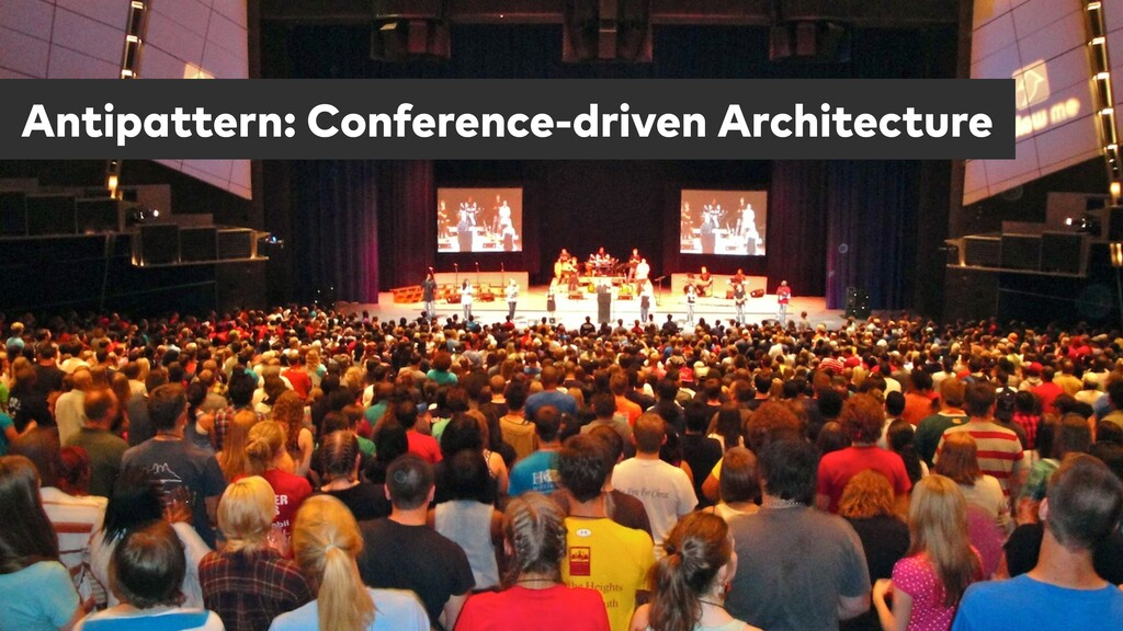 Antipattern: Conference-driven Architecture