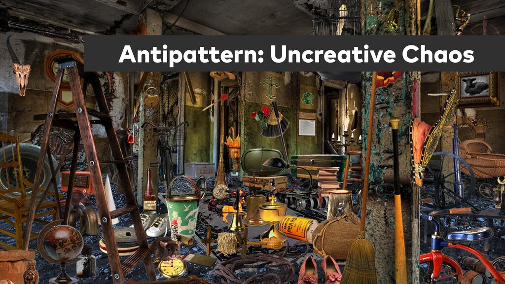Antipattern: Uncreative Chaos