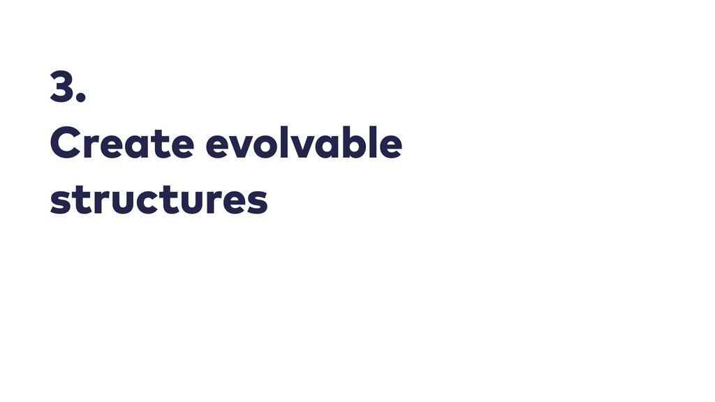 3. Create evolvable structures