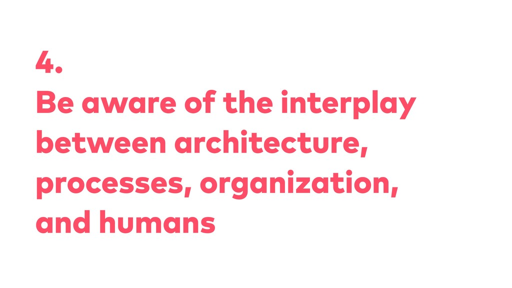 4. Be aware of the interplay between architectu...
