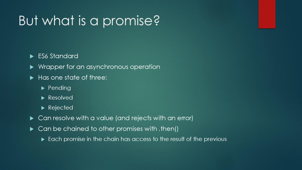 But what is a promise?  ES6 Standard  Wrapper...