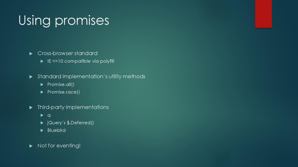 Using promises  Cross-browser standard  IE <=...