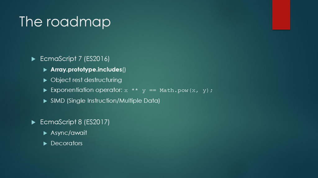 The roadmap  EcmaScript 7 (ES2016)  Array.pro...