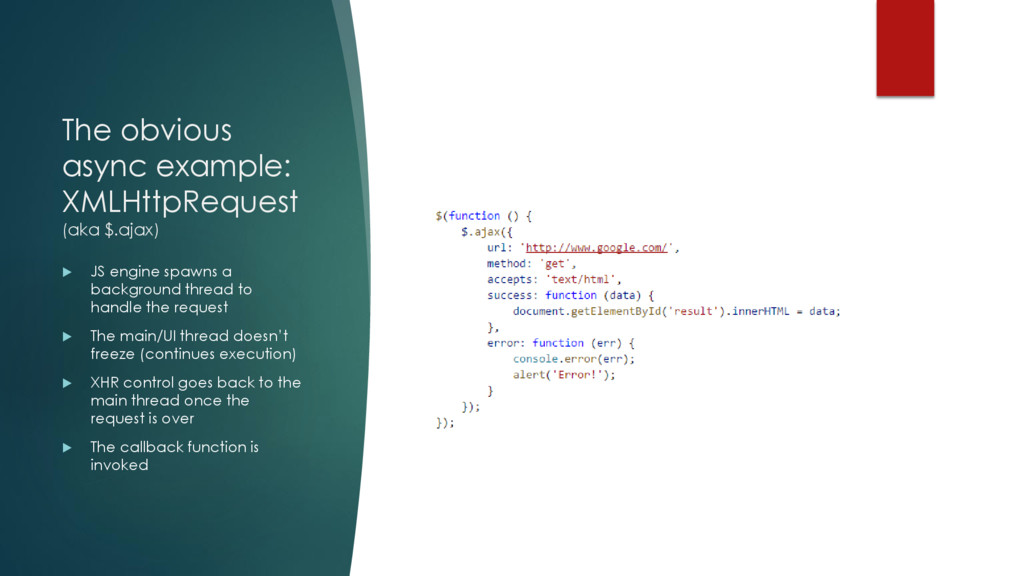 The obvious async example: XMLHttpRequest (aka ...