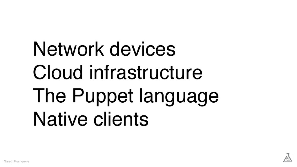 Network devices Cloud infrastructure The Puppet...