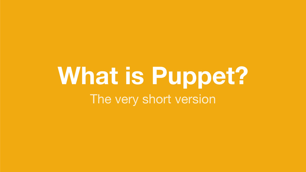 What is Puppet? The very short version
