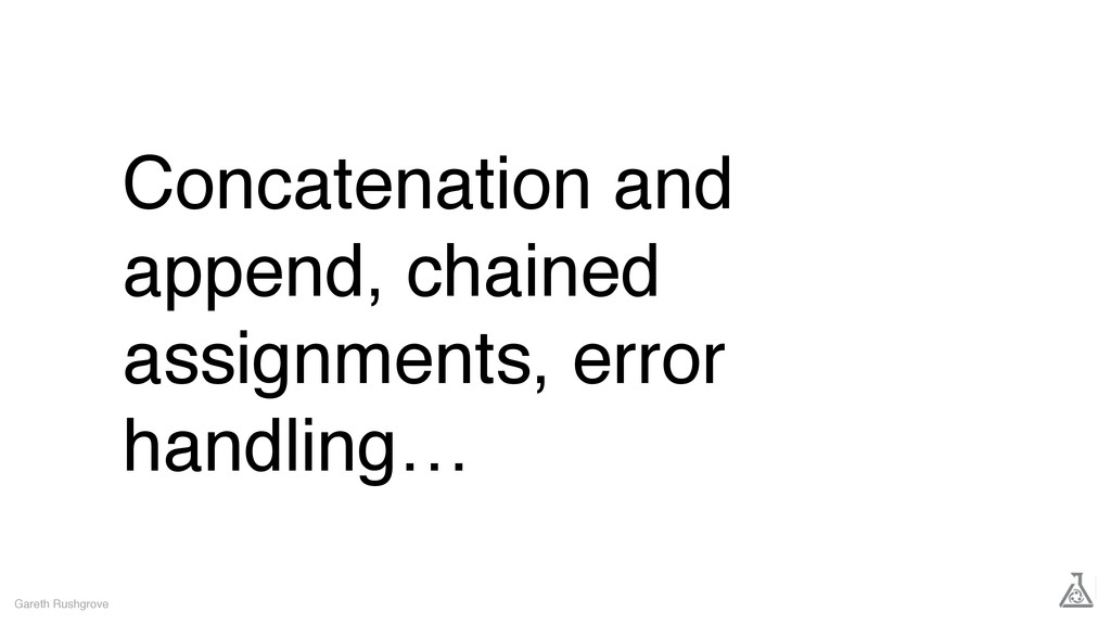 Concatenation and append, chained assignments, ...