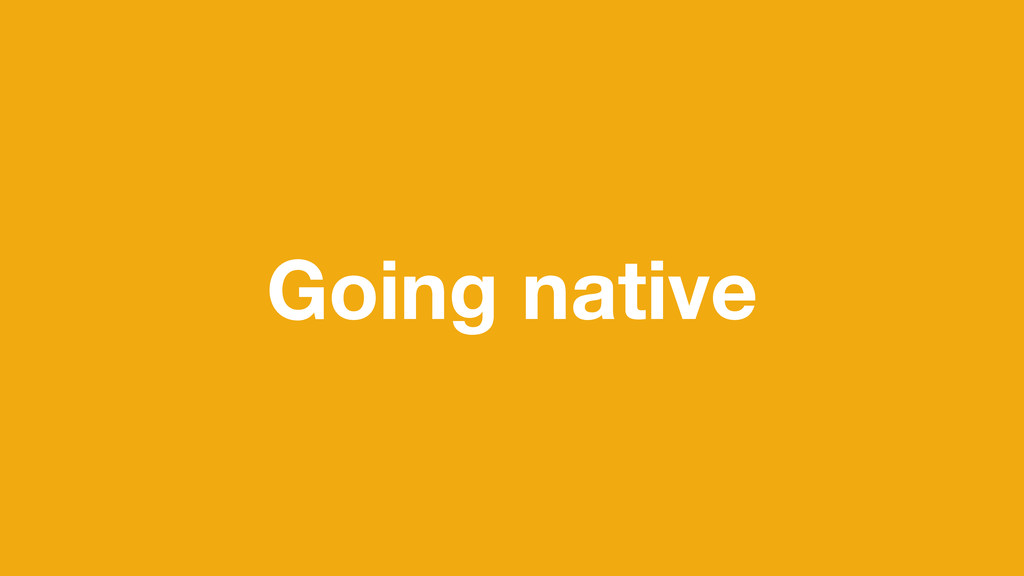 Going native