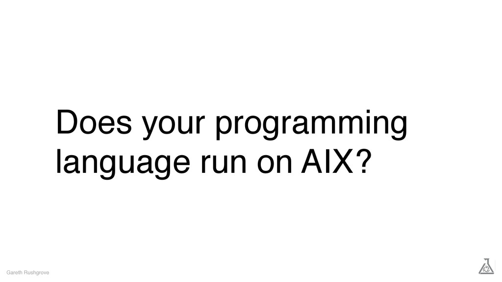 Does your programming language run on AIX? Gare...