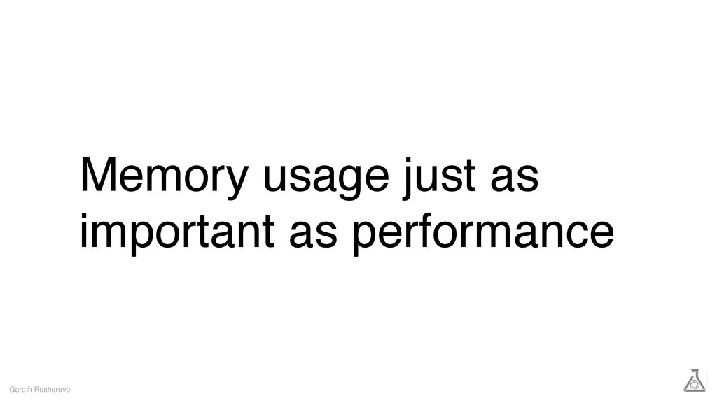 Memory usage just as important as performance G...