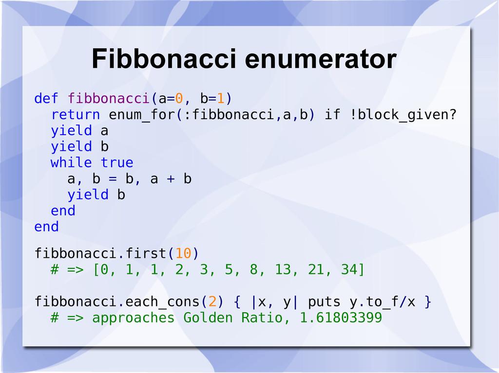 Fibbonacci enumerator fibbonacci.first(10) # =>...