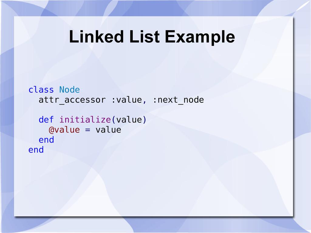 Linked List Example class Node attr_accessor :v...
