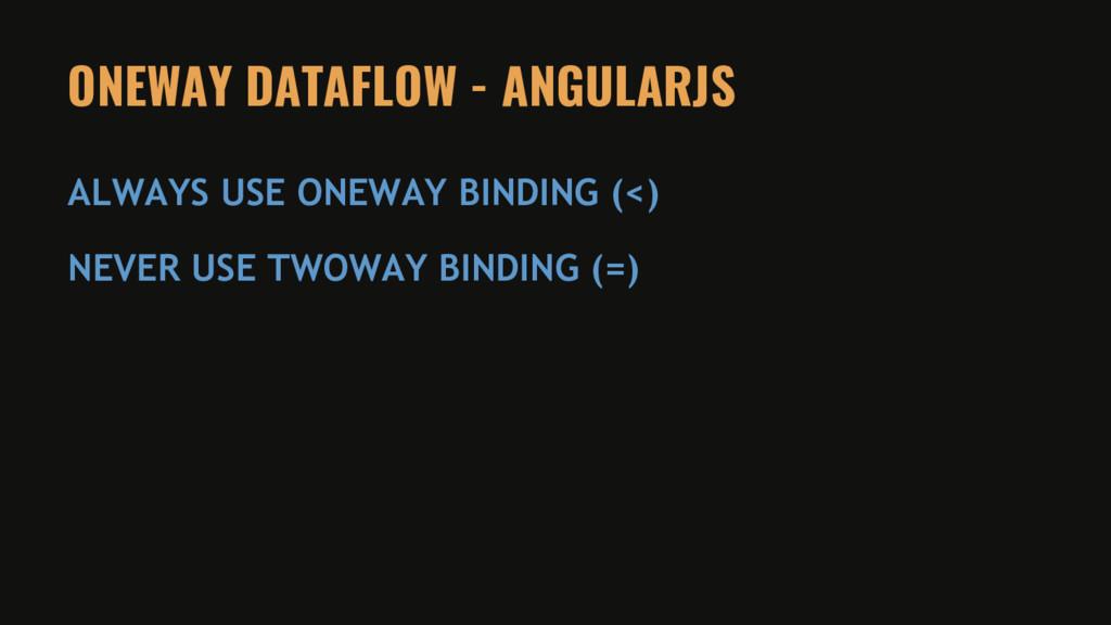 ONEWAY DATAFLOW - ANGULARJS ALWAYS USE ONEWAY B...