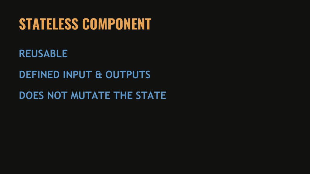 STATELESS COMPONENT REUSABLE DEFINED INPUT & OU...