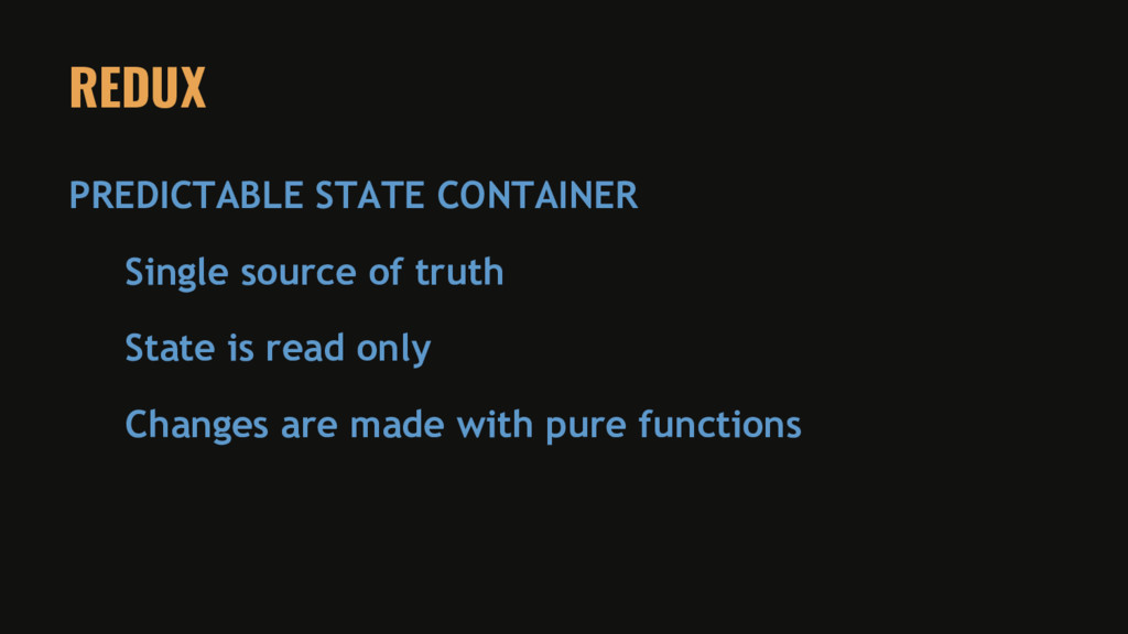 REDUX PREDICTABLE STATE CONTAINER Single source...