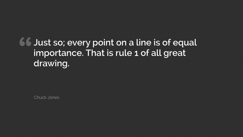 """""""Just so; every point on a line is of equal imp..."""