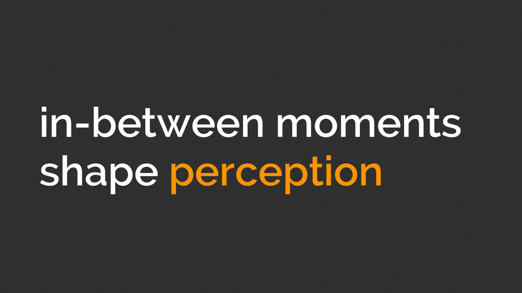 in-between moments shape perception