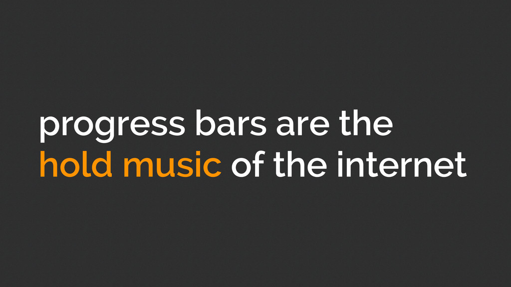 progress bars are the hold music of the internet