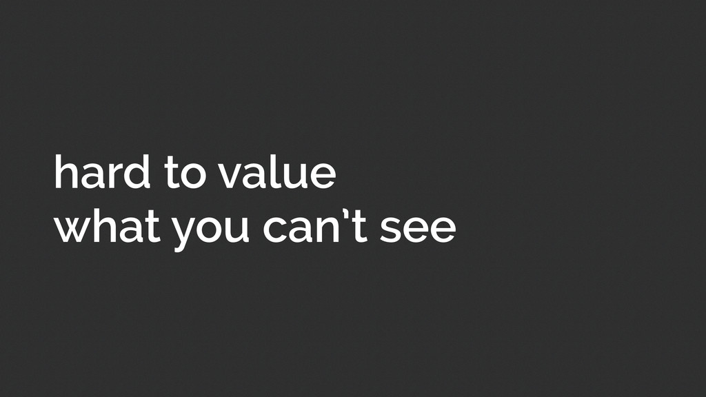 hard to value what you can't see