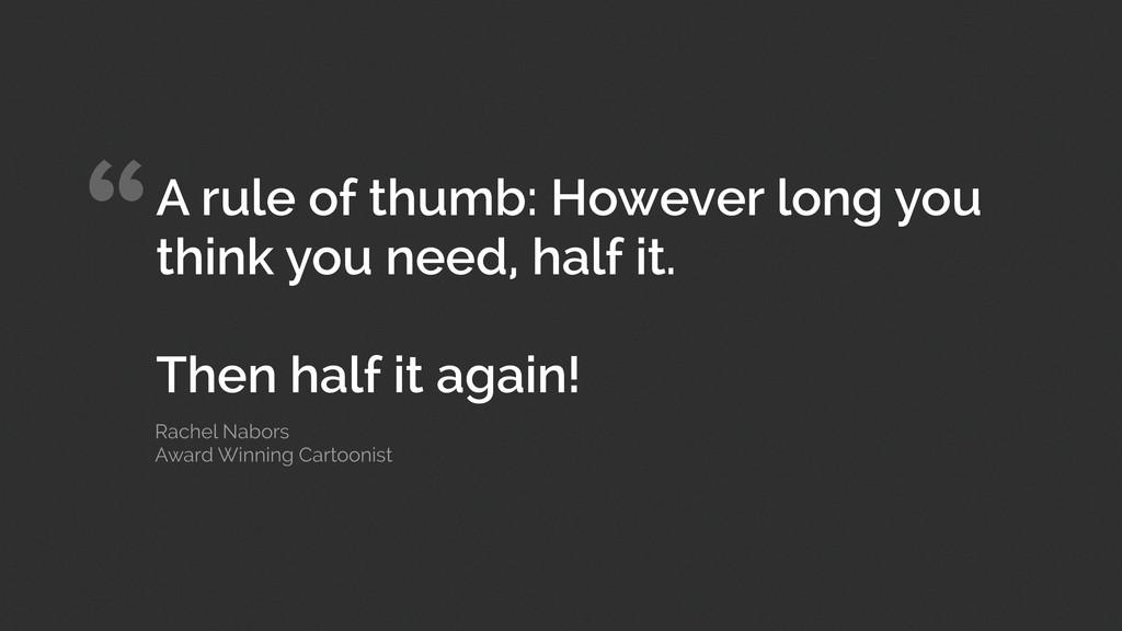 """A rule of thumb: However long you think you ne..."