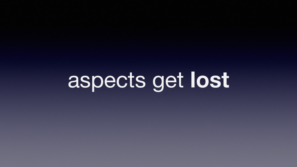 aspects get lost