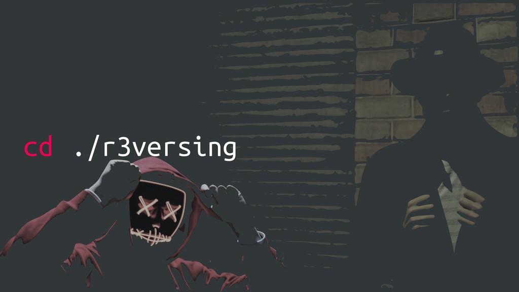 cd ./r3versing