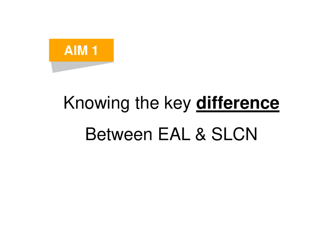Knowing the key difference Between EAL & SLCN A...