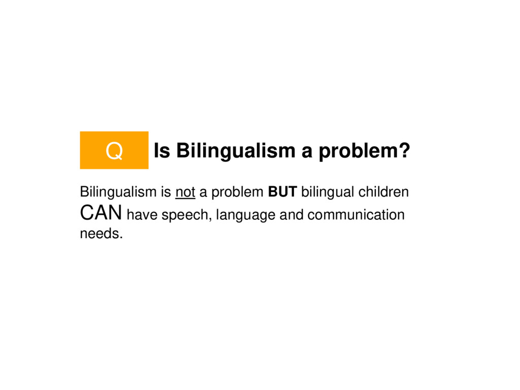 Q Is Bilingualism a problem? Bilingualism is no...