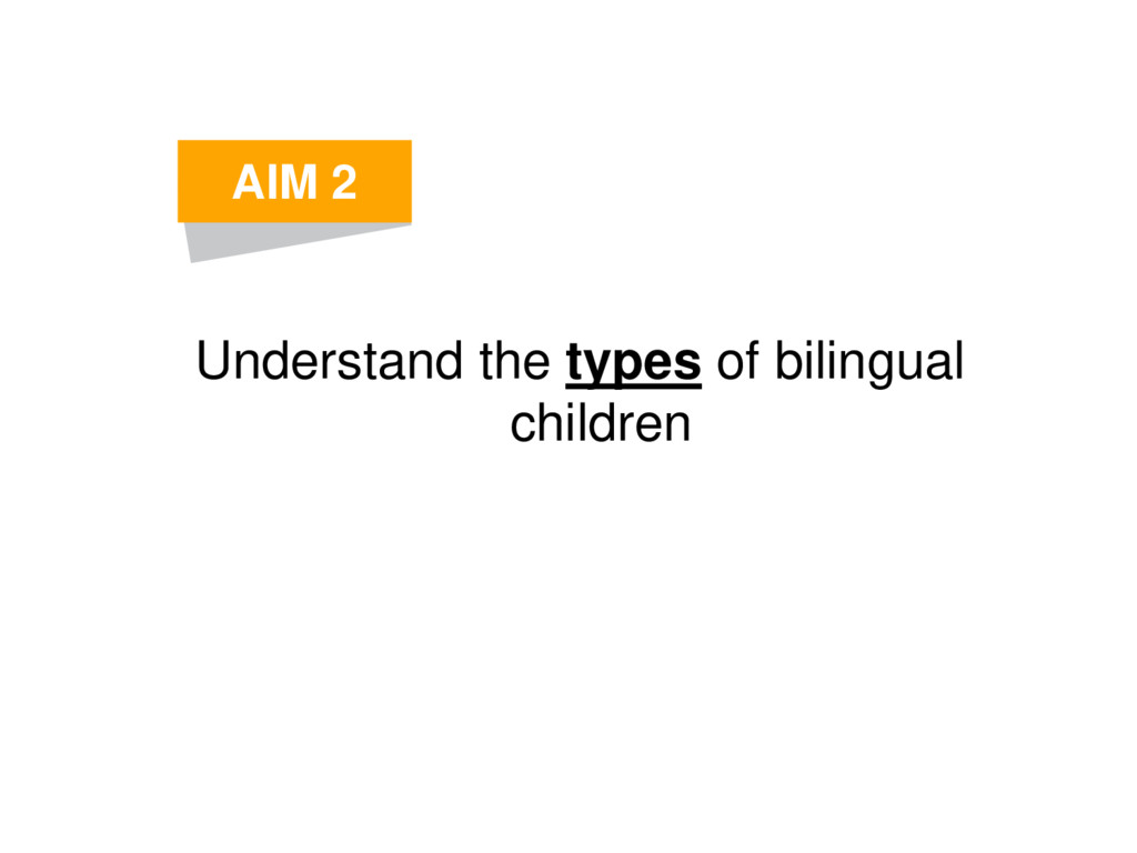 Understand the types of bilingual children AIM 2