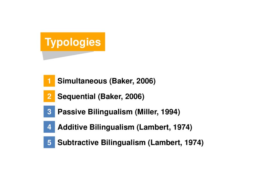 Typologies 1 Simultaneous (Baker, 2006) 2 Seque...