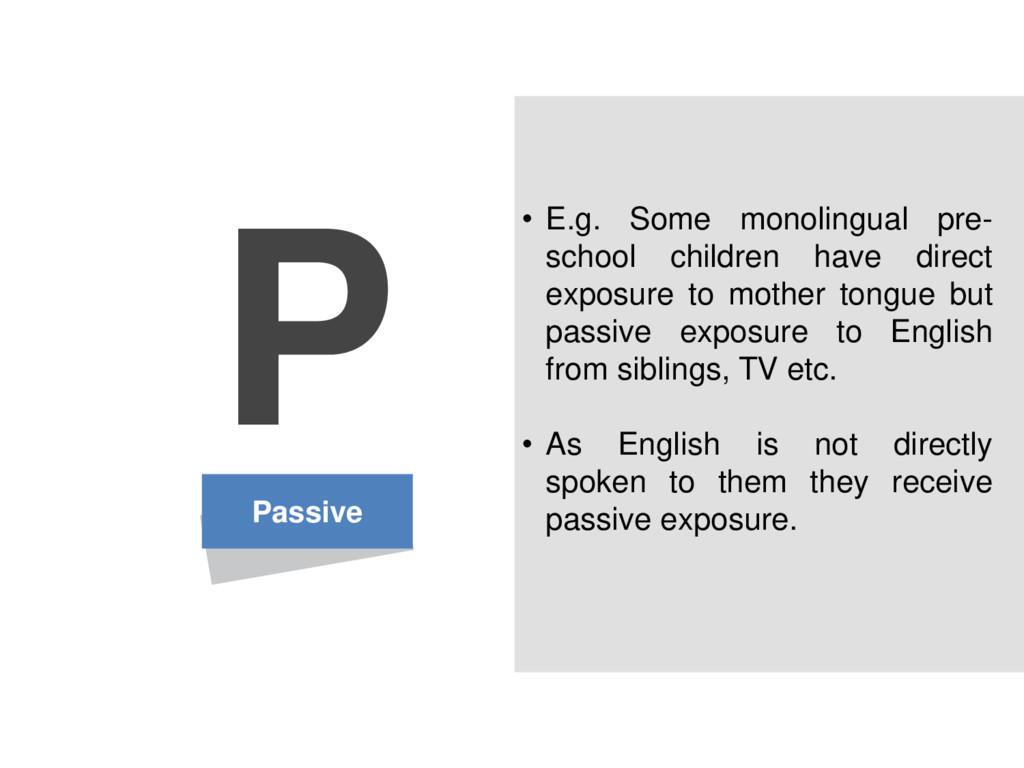 Passive P • E.g. Some monolingual pre- school c...