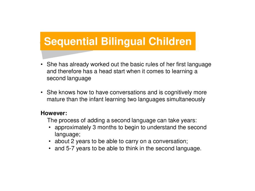 Sequential Bilingual Children • She has already...