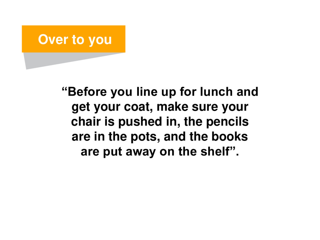 """""""Before you line up for lunch and get your coat..."""
