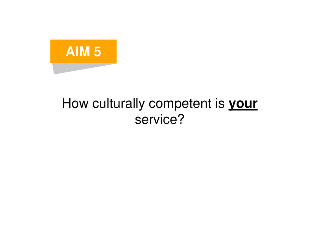 How culturally competent is your service? AIM 5