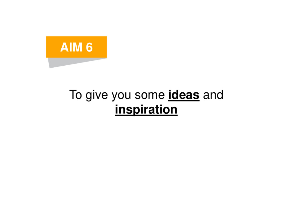 To give you some ideas and inspiration AIM 6