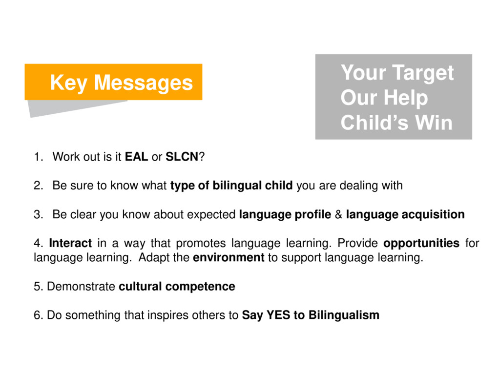 Key Messages 1. Work out is it EAL or SLCN? 2. ...