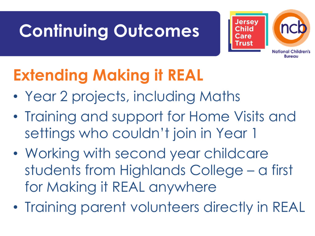 Continuing Outcomes Extending Making it REAL • ...