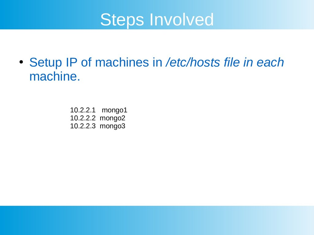 Steps Involved ● Setup IP of machines in /etc/h...