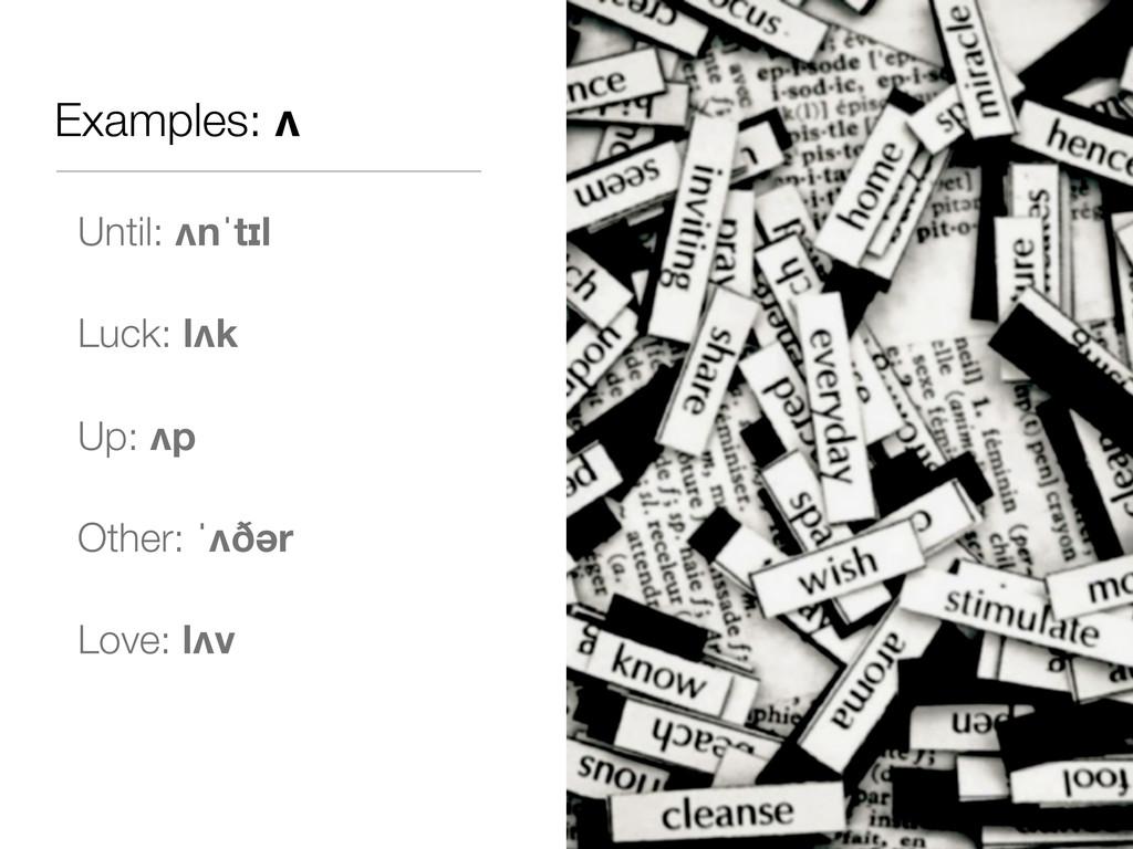 Examples: ʌ Until: ʌnˈtɪl Luck: lʌk Up: ʌp Othe...