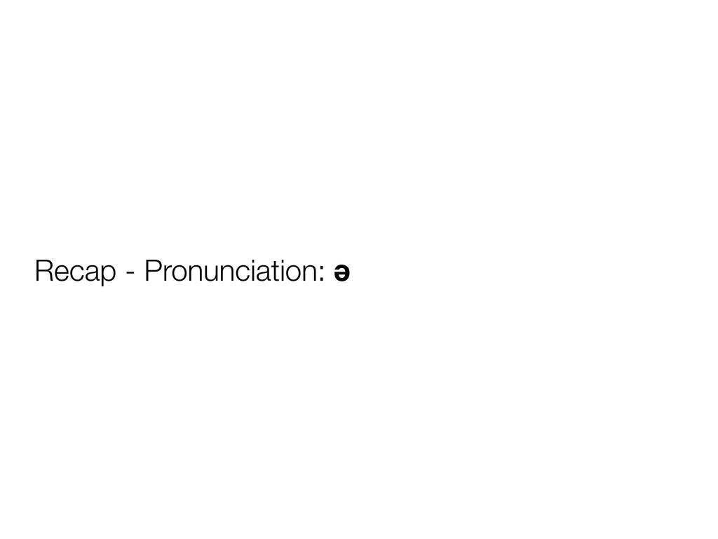 Recap - Pronunciation: ǝ