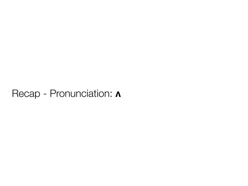 Recap - Pronunciation: ʌ