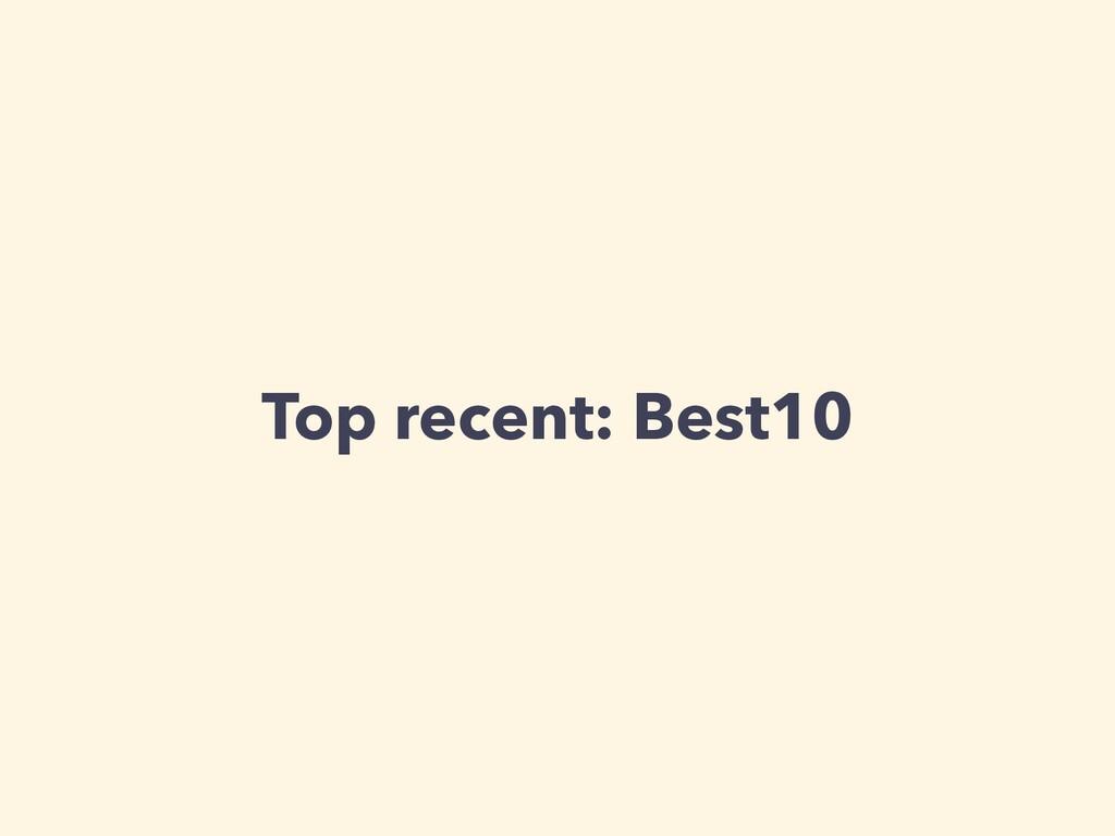 Top recent: Best10