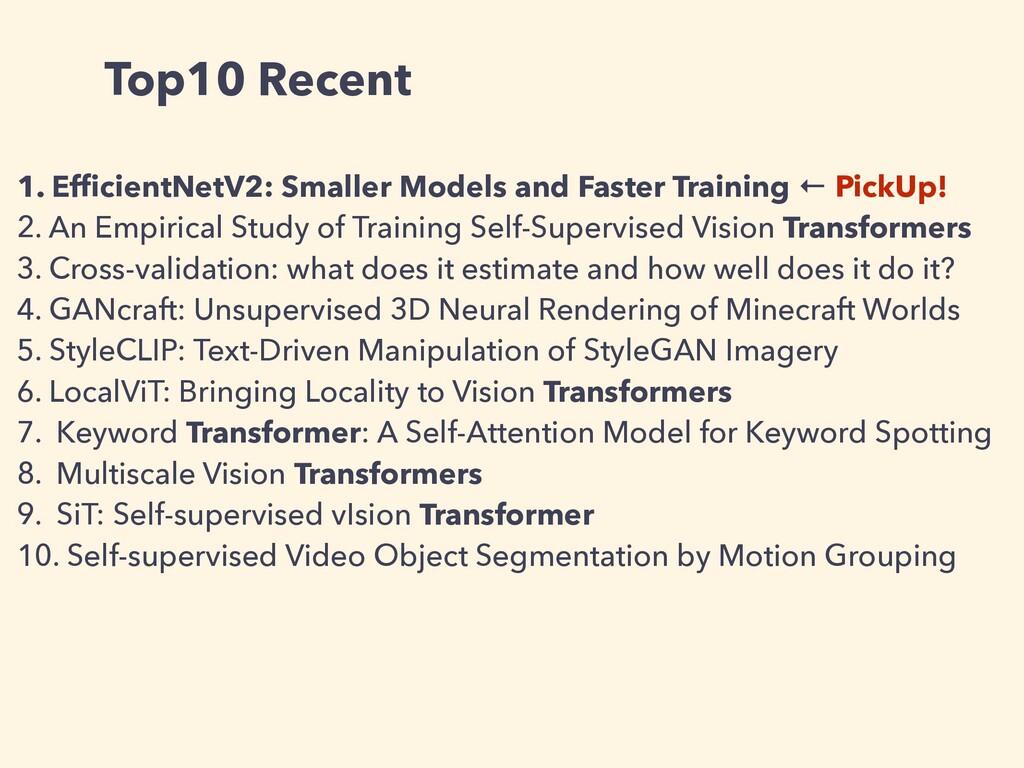 Top10 Recent 1. Ef fi cientNetV2: Smaller Model...