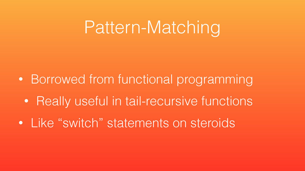 • Borrowed from functional programming • Really...