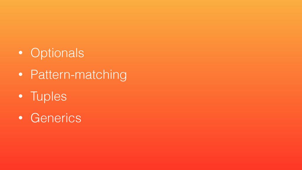 • Optionals • Pattern-matching • Tuples • Gener...