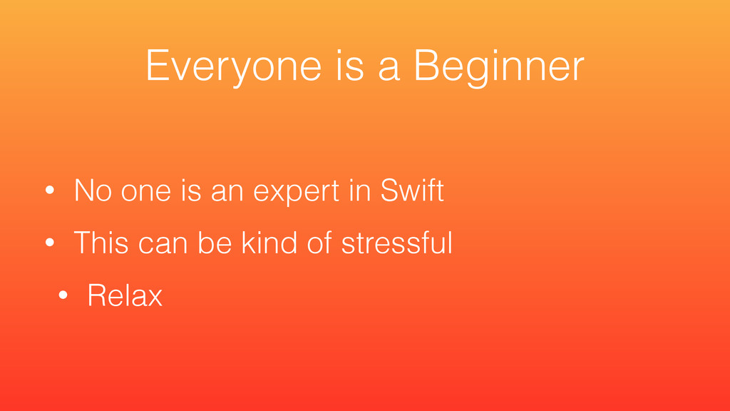 • No one is an expert in Swift • This can be ki...