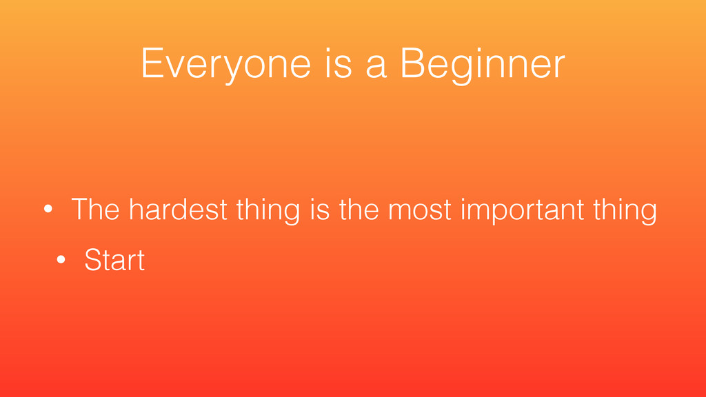 • The hardest thing is the most important thing...